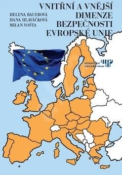 Vnitřní a vnější dimenze bezpečnosti Evropské unie - Helena Bauerová; Hana Hlaváčková; Milan Vošta
