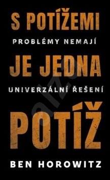 S potížemi je jedna potíž: Problémy nemají univerzální řešení - Ben Horowitz