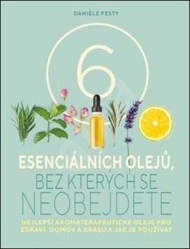 Šest esenciálních olejů, bez kterých se neobejdete -