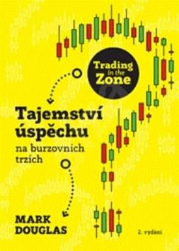 Trading in the Zone: Tajemství úspěchu na burzovních trzích - Mark Douglas