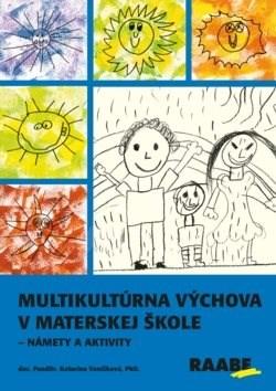 Multikultúrna výchova v materskej škole: Námety a aktivity - Katarína Vančíková