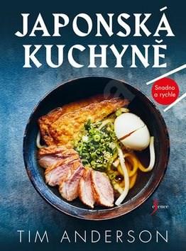 Japonská kuchyně: Snadno a rychle - Tim Anderson