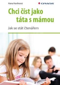 Chci číst jako táta s mámou: Jak se stát čtenářem - Hana Havlínová