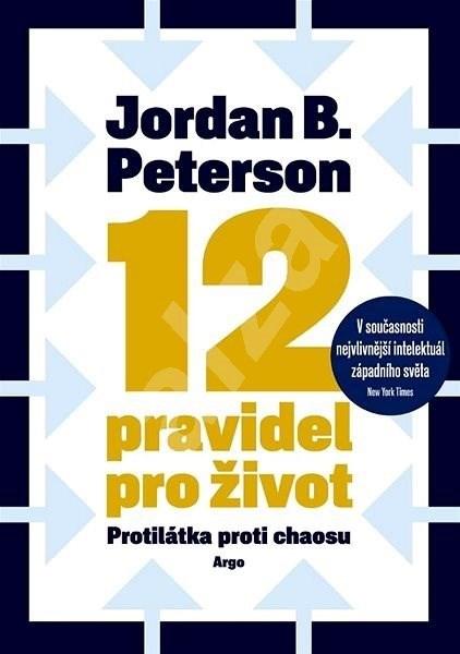 12 pravidel pro život: Protilátka proti chaosu - Jordan B. Peterson