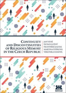 Continuity and Discontinuities of Religious Memory in the Czech Republic - Jan Váně; Dušan Lužný; František Kalvas; Martina Štípková; Veronika Hásová