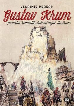 Gustav Krum: poslední romantik dobrodružné ilustrace - Vladimír Prokop