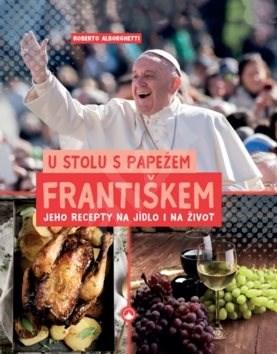 U stolu s papežem Františkem: Jeho recepty na jídlo i na život - Roberto Alborghetti