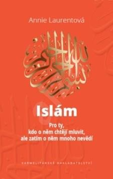 Islám: Pro ty, kdo o něm chtějí mluvit, ale zatím o něm mnoho nevědí - Annie Laurentová