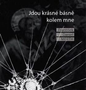 Jdou krásné básně kolem mne - František Daniel Merth; Michal Grus