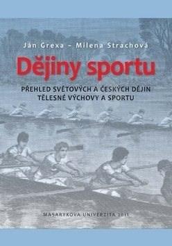 Dějiny sportu: Přehled světových a českých dějin tělesné výchovy a sportu - Ján Grexa; Milena Strachová
