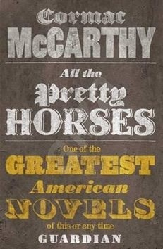All the Pretty Horses: Volume One of The Border Trilogy - Cormac McCarthy