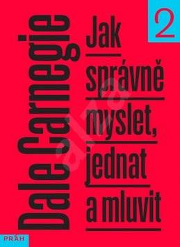 Jak správně myslet, jednat a mluvit: 2. díl - Dale Carnegie