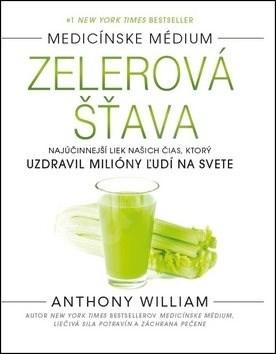 Zelerová šťava: Najúčinnejší liek našich čias, ktorý uzdravil milióny ľudí na svete - Anthony William