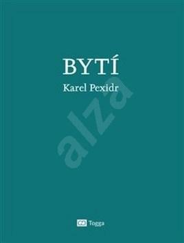 Bytí - Karel Pexidr