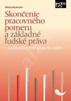 Skončenie pracovného pomeru a základné ľudské práva: v judikatúre európskych súdov - Helena Barancová