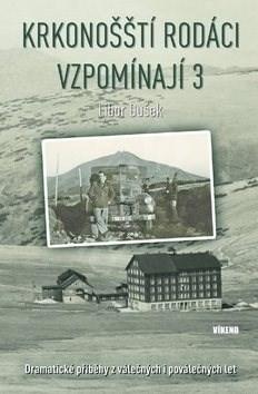 Krkonošští rodáci vzpomínají 3: Dramatické příběhy z válečných i poválečných let - Libor Dušek
