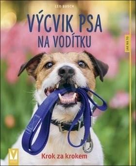Výcvik psa na vodítku: Krok za krokem - Leo Busch