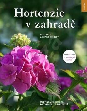 Hortenzie v zahradě: Inspirace a praktické tipy - Martina Meidingerová