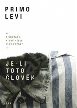 Je-li toto člověk: O hrůzách, které nelze plně popsat - Primo Levi