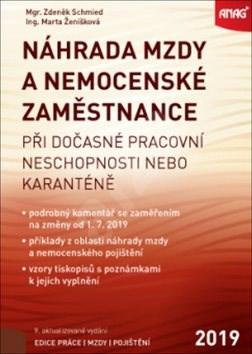 Náhrada mzdy a nemocenské zaměstnance 2019: při dočasné pracovní neschopnosti nebo karanténě - Zdeněk Schmied; Marta Ženíšková