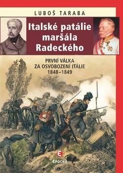 Italské patálie maršála Radeckého: První válka za osvobození Itálie 1848–1849 - Luboš Taraba