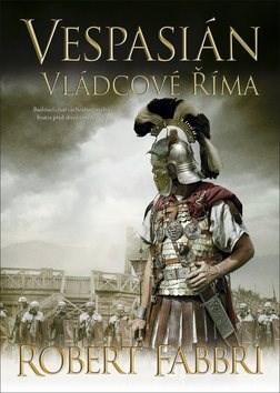 Vespasián Vládcové Říma - Robert Fabbri
