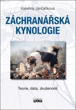 Záchranářská kynologie: Teorie, data, zkušenosti - Kateřina Jančaříková