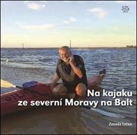 Na kajaku ze severní Moravy na Balt: 800 kilometrů po Odře v Česku, Polsku a Německu - Zdeněk Lyčka