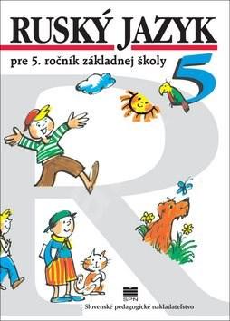 Ruský jazyk: pre 5. ročník základnej školy - Elena Kováčiková; Valentína Glendová