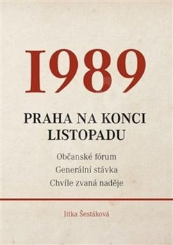 1989: Praha na konci listopadu - Jitka Šestáková