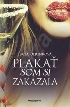 Plakať som si zakázala - Lucia Olrinková