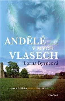 Andělé v mých vlasech: Skutečný příběh moderní irské mystičky - Lorna Byrneová