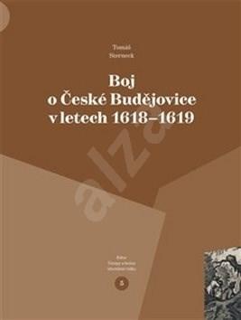 Boj o České Budějovice v letech 1618 - 1619 - Tomáš Sterneck