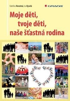 Moje děti, tvoje děti, naše šťastná rodina - Kateřina Novotná; Iva Kyselá