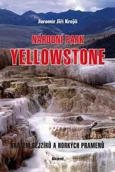 Národní park Yellowstone: Krajem gejzírů a horkých pramenů - Jaromír J. Krejčí