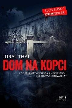 Dom na kopci: Čo spája ŕtve dievča s nezvestnou dcérou vyšetrovateľa? - Juraj Thal