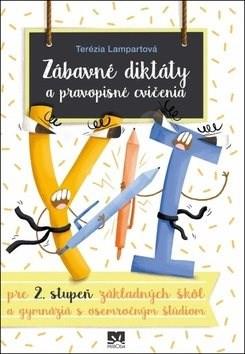Zábavné diktáty a pravopisné cvičenia: pre 2. stupeň základných škôl a gymnáziá s osemročným štúdiom - Terézia Lampartová