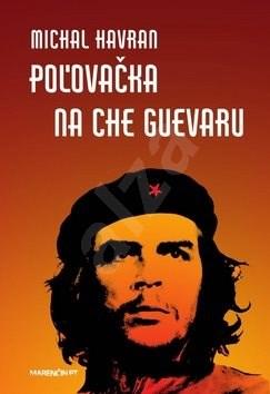 Poľovačka na Che Guevaru - Michal Havran st.