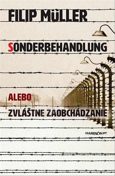 Sonderbehandlung: alebo zvláštne zaobchádzanie - Filip Müller