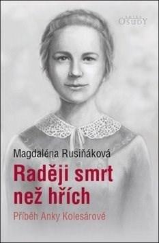 Raději smrt než hřích: Příběh Anky Kolesárové - Magdaléna Rusiňáková