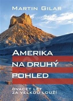 Amerika na druhý pohled: Dvacet let za velkou louží - Martin Gilar