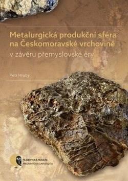 Metalurgická produkční sféra na Českomoravské vrchovině: v závěru přemyslovské éry - Petr Hrubý