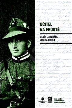 Učitel na frontě: Deník legionáře Josefa Dudka - Josef Dudek