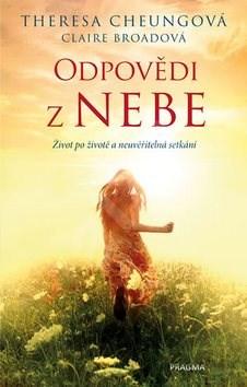 Odpovědi z nebe: Život po životě a neuvěřitelná setkání - Theresa Cheungová; Claire Broadová