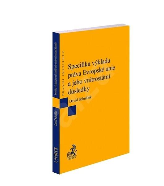 Specifika výkladu práva Evropské unie a jeho vnitrostátní důsledky - David Sehnálek