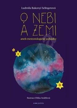 O nebi a zemi aneb Meteorologické pohádky - Ludmila Selingerová