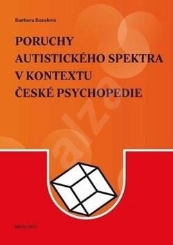 Poruchy autistického spektra v kontextu české psychopedie - Barbora Bazalová