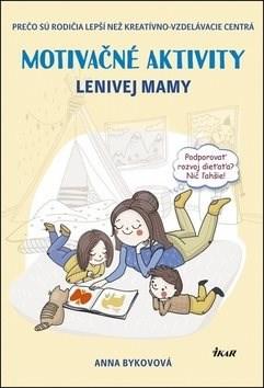 Motivačné aktivity lenivej mamy: Prečo sú rodičia lepší než kreatívno-vzdelávacie centrá - Anna Bykovová