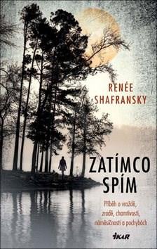 Zatímco spím: Příběh o vraždě, zradě, chamtivosti, náměsíčnosti a pochybách - Reneé Shafransky