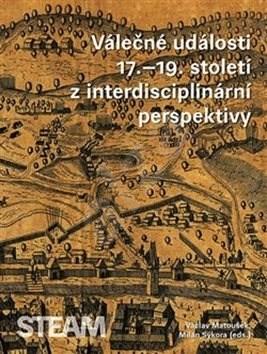 Válečné události 17.–19. století z interdisciplinární perspektivy - Milan Sýkora; Václav Matoušek